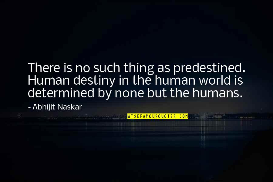 Fate Quotes By Abhijit Naskar: There is no such thing as predestined. Human