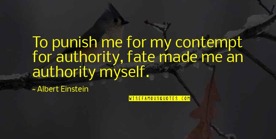 Fate Quotes By Albert Einstein: To punish me for my contempt for authority,