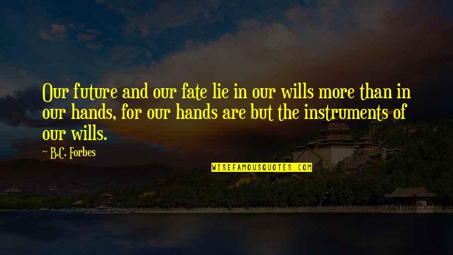 Fate Quotes By B.C. Forbes: Our future and our fate lie in our