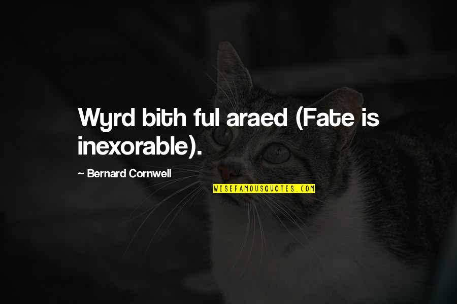 Fate Quotes By Bernard Cornwell: Wyrd bith ful araed (Fate is inexorable).