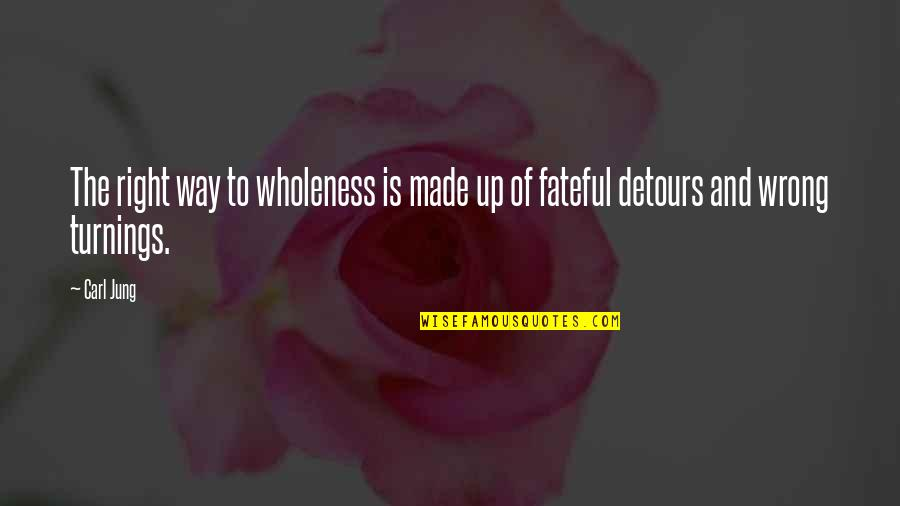 Fate Quotes By Carl Jung: The right way to wholeness is made up