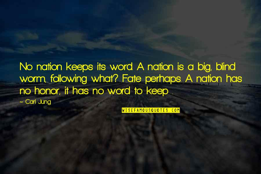 Fate Quotes By Carl Jung: No nation keeps its word. A nation is