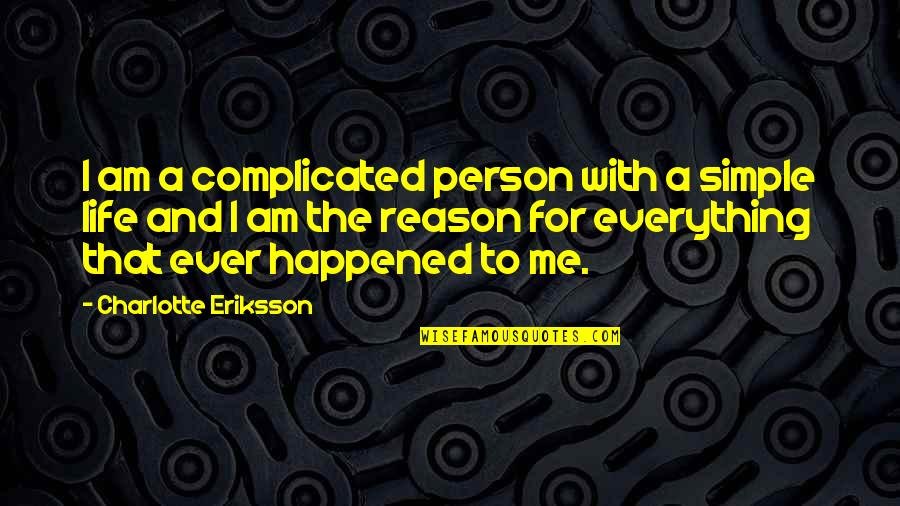 Fate Quotes By Charlotte Eriksson: I am a complicated person with a simple