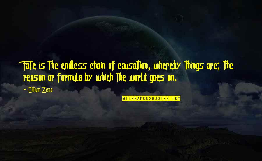 Fate Quotes By Citium Zeno: Fate is the endless chain of causation, whereby
