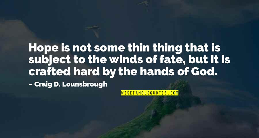 Fate Quotes By Craig D. Lounsbrough: Hope is not some thin thing that is