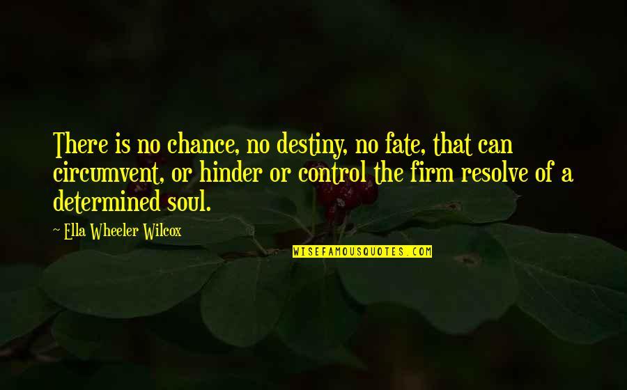 Fate Quotes By Ella Wheeler Wilcox: There is no chance, no destiny, no fate,