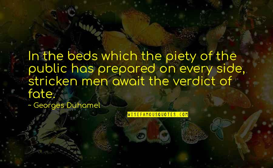 Fate Quotes By Georges Duhamel: In the beds which the piety of the