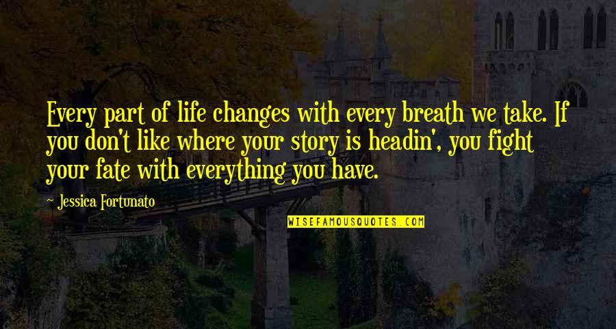 Fate Quotes By Jessica Fortunato: Every part of life changes with every breath