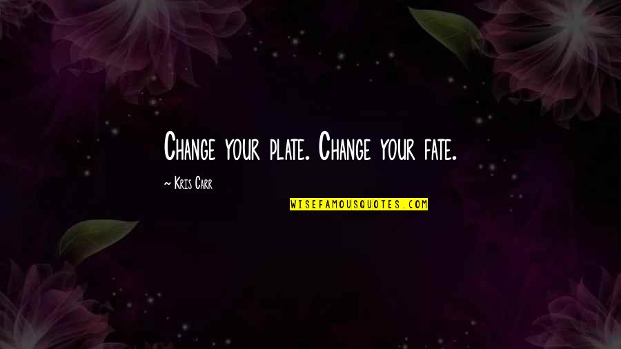 Fate Quotes By Kris Carr: Change your plate. Change your fate.