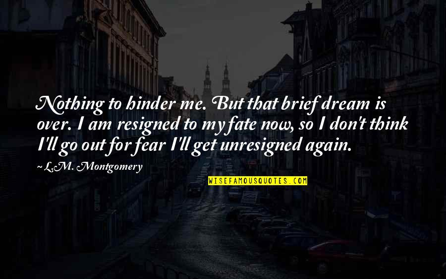 Fate Quotes By L.M. Montgomery: Nothing to hinder me. But that brief dream