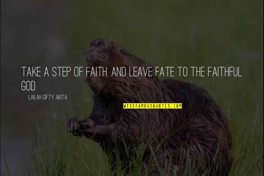 Fate Quotes By Lailah Gifty Akita: Take a step of faith. And leave fate