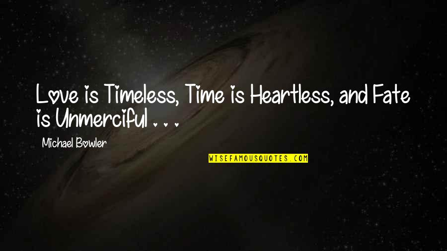 Fate Quotes By Michael Bowler: Love is Timeless, Time is Heartless, and Fate