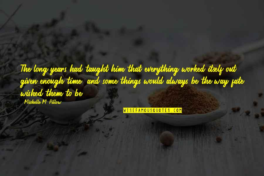 Fate Quotes By Michelle M. Pillow: The long years had taught him that everything
