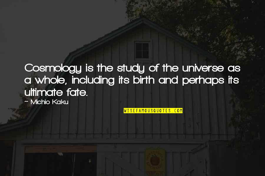 Fate Quotes By Michio Kaku: Cosmology is the study of the universe as
