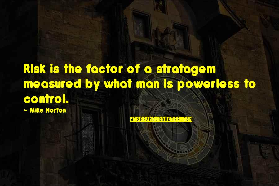 Fate Quotes By Mike Norton: Risk is the factor of a stratagem measured