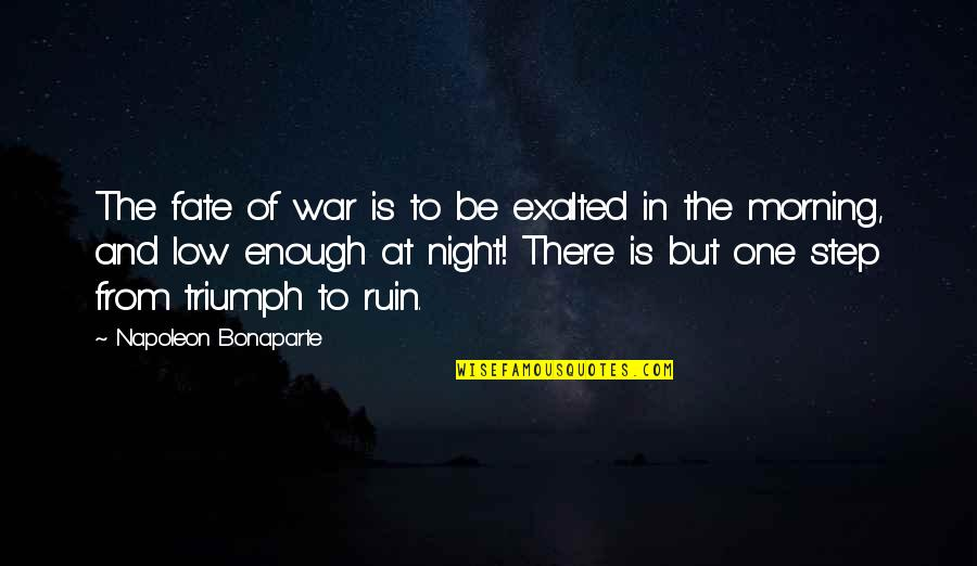 Fate Quotes By Napoleon Bonaparte: The fate of war is to be exalted