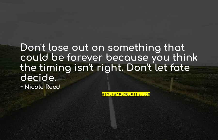 Fate Quotes By Nicole Reed: Don't lose out on something that could be
