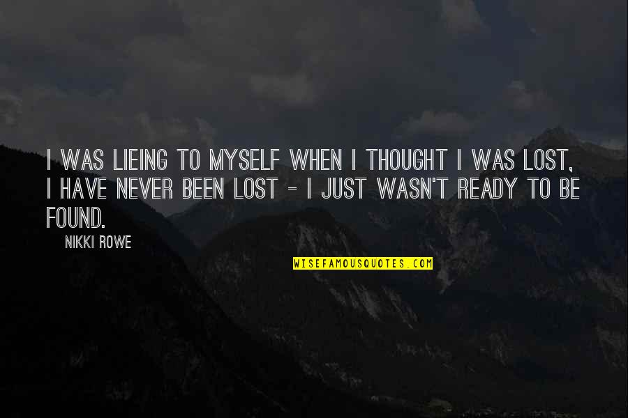Fate Quotes By Nikki Rowe: I was lieing to myself when I thought