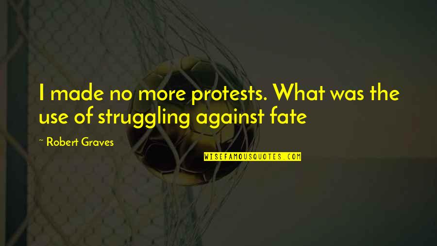 Fate Quotes By Robert Graves: I made no more protests. What was the