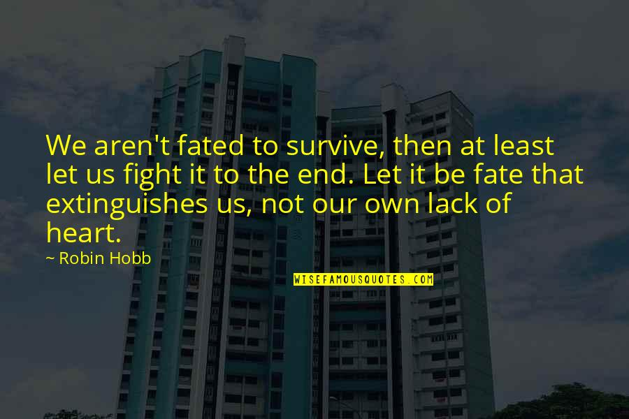 Fate Quotes By Robin Hobb: We aren't fated to survive, then at least