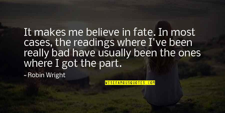 Fate Quotes By Robin Wright: It makes me believe in fate. In most