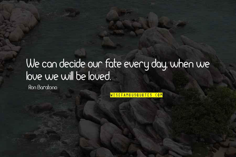 Fate Quotes By Ron Baratono: We can decide our fate every day, when