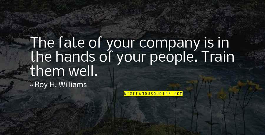Fate Quotes By Roy H. Williams: The fate of your company is in the