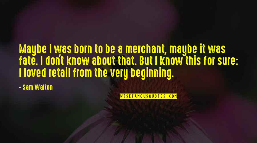 Fate Quotes By Sam Walton: Maybe I was born to be a merchant,