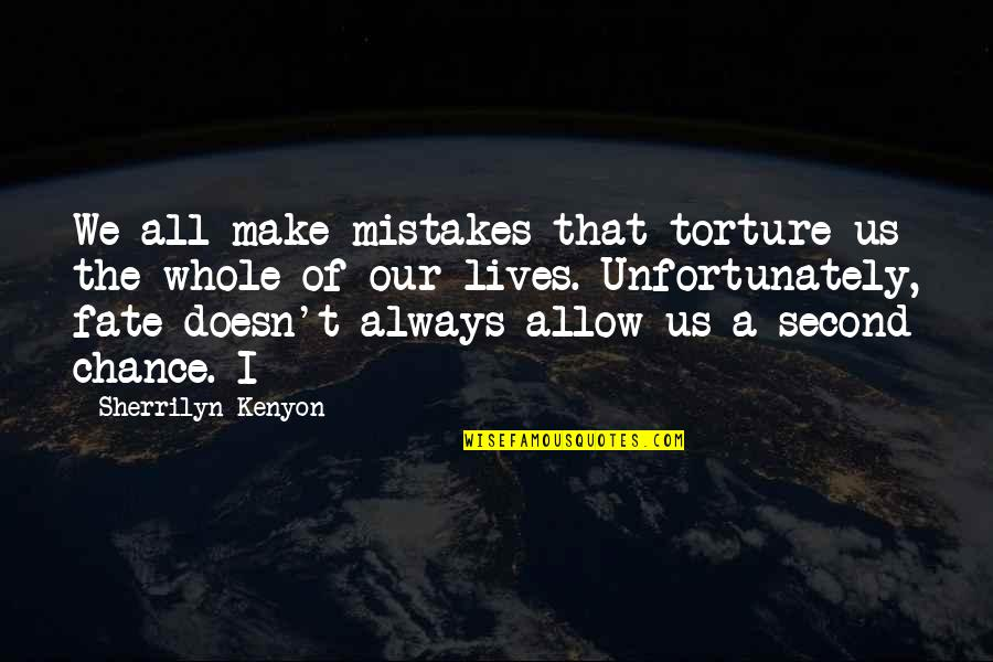 Fate Quotes By Sherrilyn Kenyon: We all make mistakes that torture us the