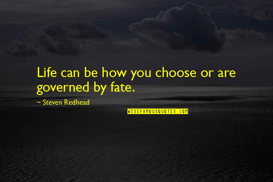 Fate Quotes By Steven Redhead: Life can be how you choose or are