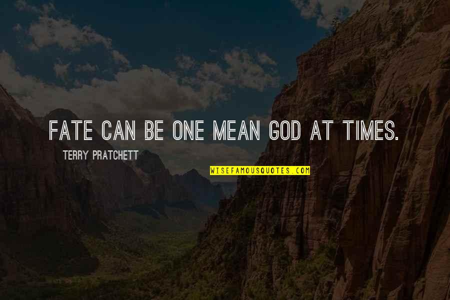 Fate Quotes By Terry Pratchett: Fate can be one mean god at times.