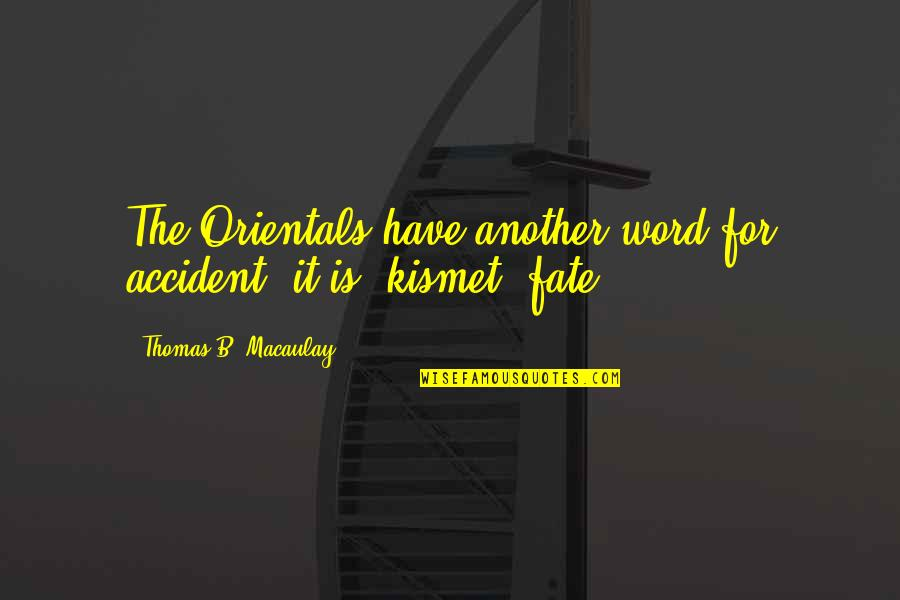 Fate Quotes By Thomas B. Macaulay: The Orientals have another word for accident; it