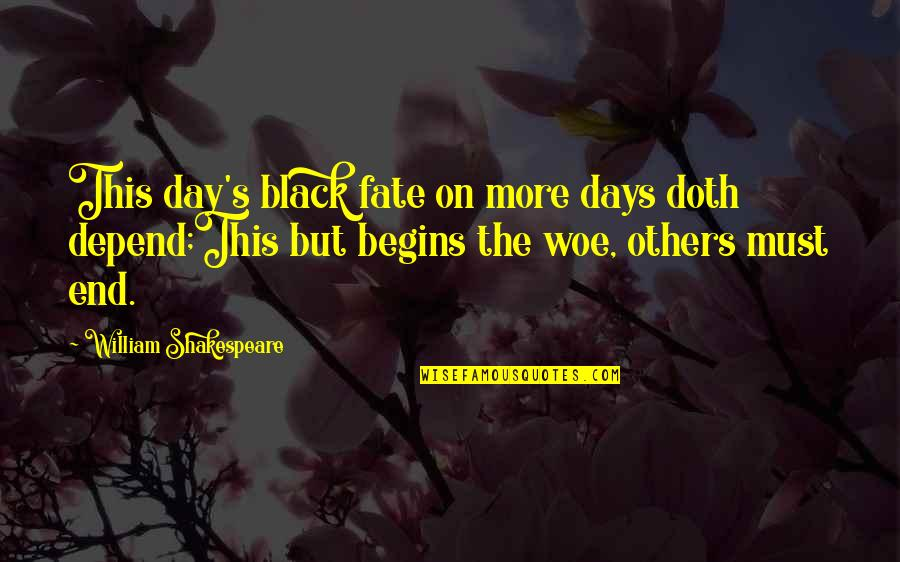 Fate Quotes By William Shakespeare: This day's black fate on more days doth