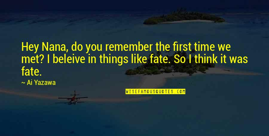 Fate We Met Quotes By Ai Yazawa: Hey Nana, do you remember the first time