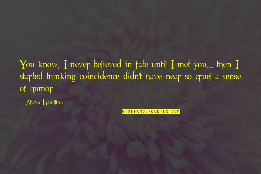 Fate We Met Quotes By Alwyn Hamilton: You know, I never believed in fate until