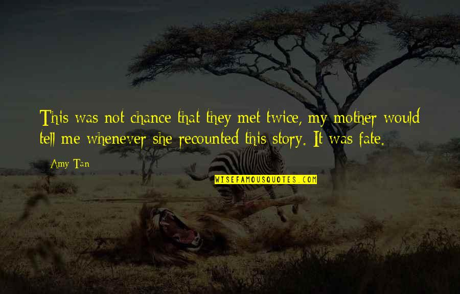 Fate We Met Quotes By Amy Tan: This was not chance that they met twice,
