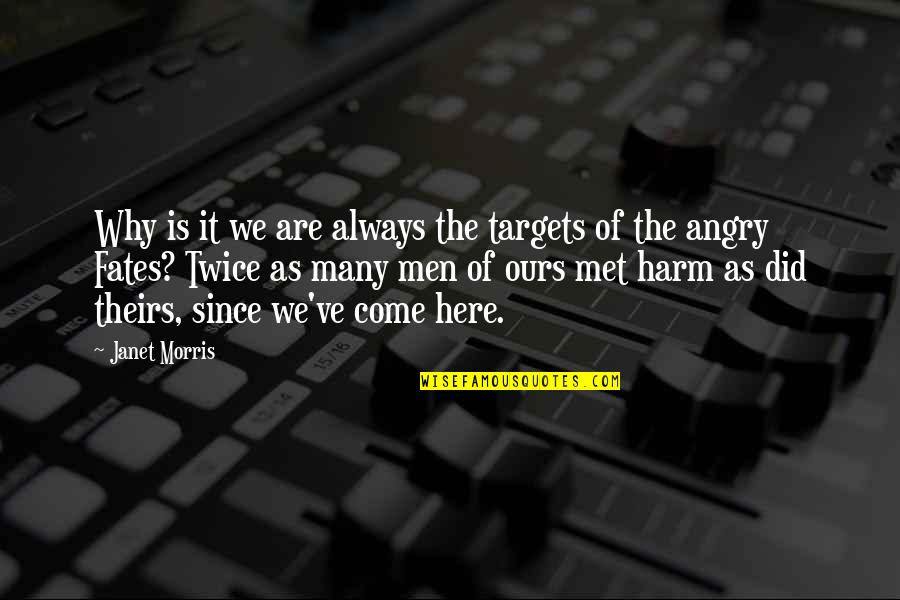 Fate We Met Quotes By Janet Morris: Why is it we are always the targets