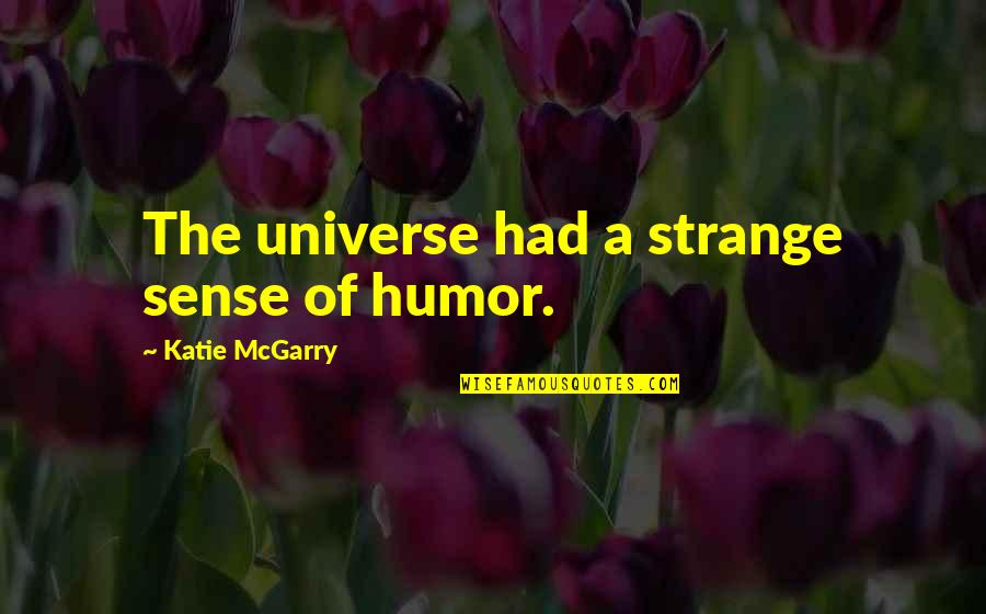 Fate We Met Quotes By Katie McGarry: The universe had a strange sense of humor.
