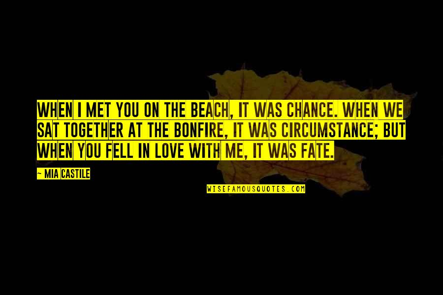 Fate We Met Quotes By Mia Castile: When I met you on the beach, it