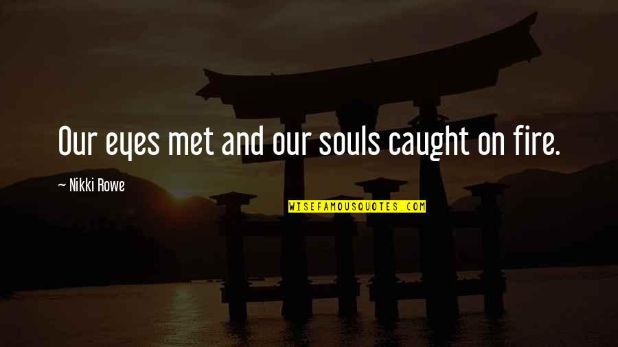 Fate We Met Quotes By Nikki Rowe: Our eyes met and our souls caught on