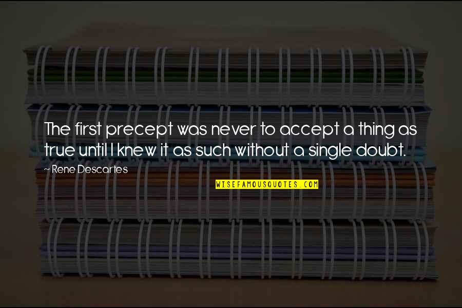 Fate We Met Quotes By Rene Descartes: The first precept was never to accept a