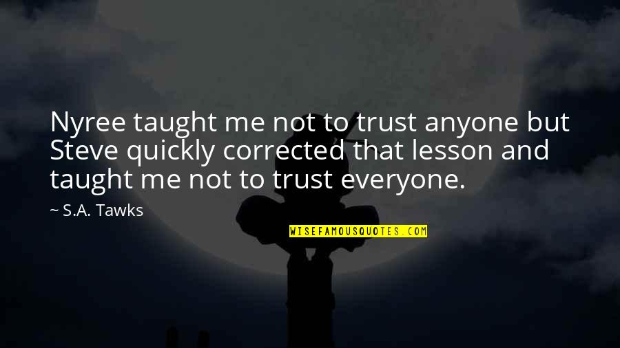 Fate We Met Quotes By S.A. Tawks: Nyree taught me not to trust anyone but