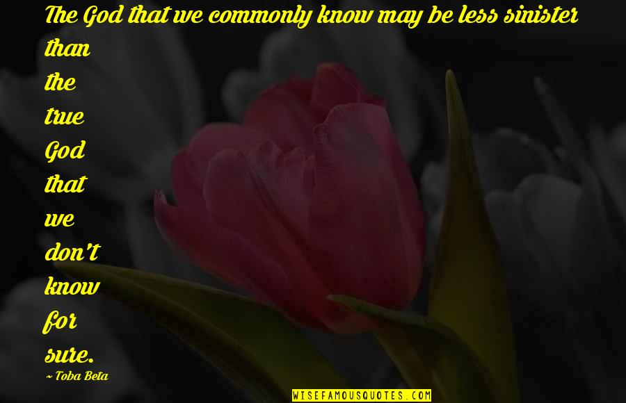 Fate We Met Quotes By Toba Beta: The God that we commonly know may be