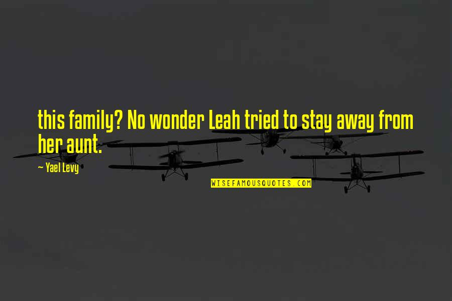 Fate We Met Quotes By Yael Levy: this family? No wonder Leah tried to stay