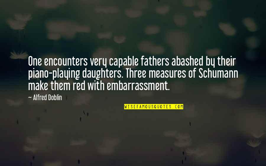 Father And Daughters Quotes By Alfred Doblin: One encounters very capable fathers abashed by their