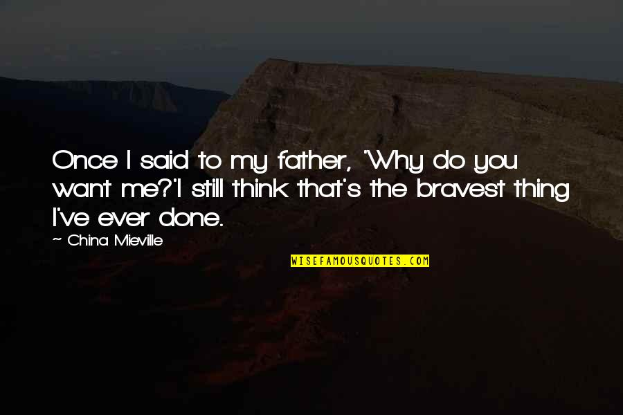 Father And Daughters Quotes By China Mieville: Once I said to my father, 'Why do