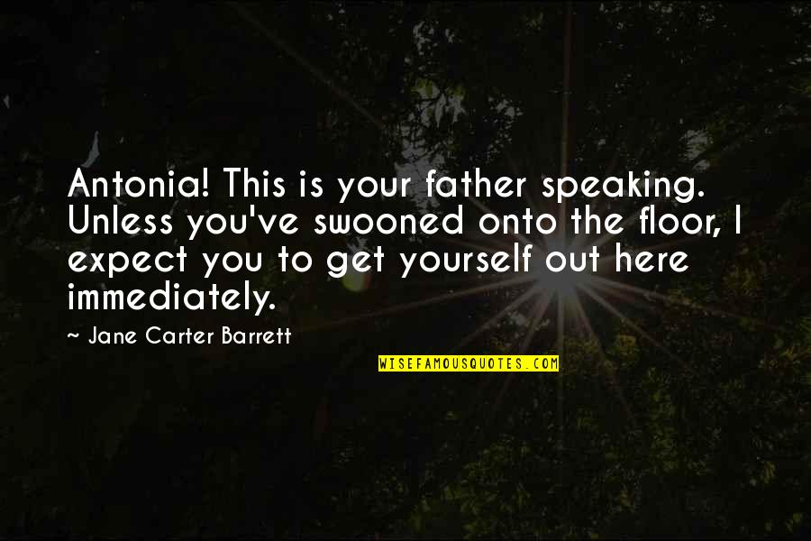 Father And Daughters Quotes By Jane Carter Barrett: Antonia! This is your father speaking. Unless you've