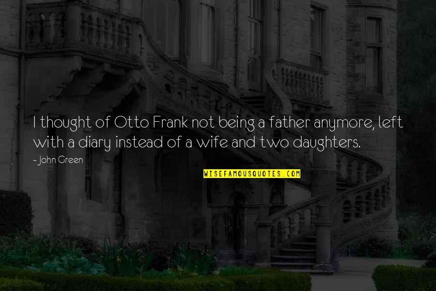 Father And Daughters Quotes By John Green: I thought of Otto Frank not being a
