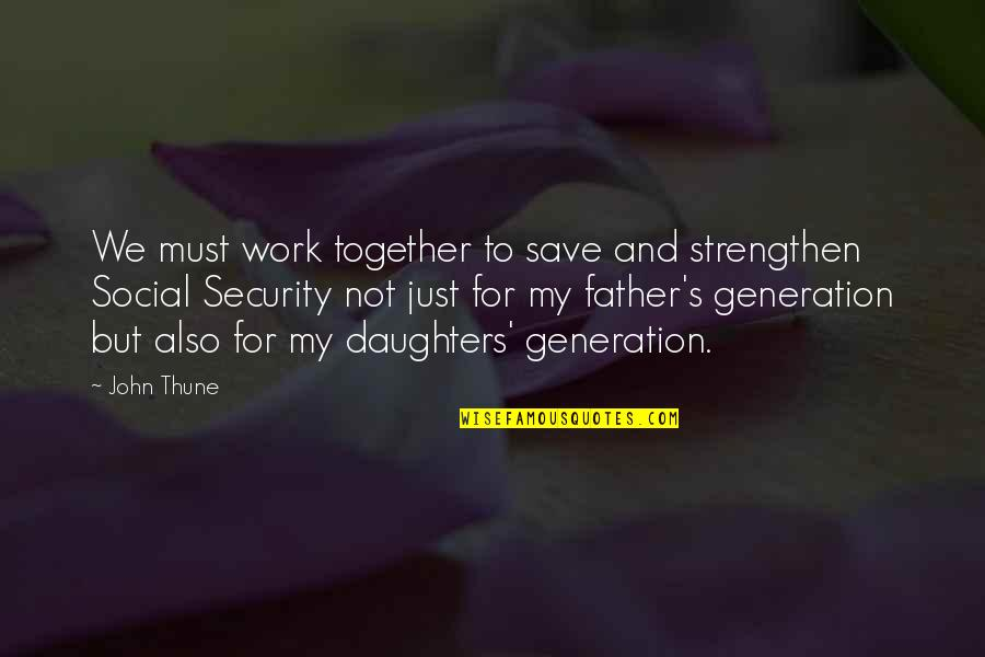 Father And Daughters Quotes By John Thune: We must work together to save and strengthen