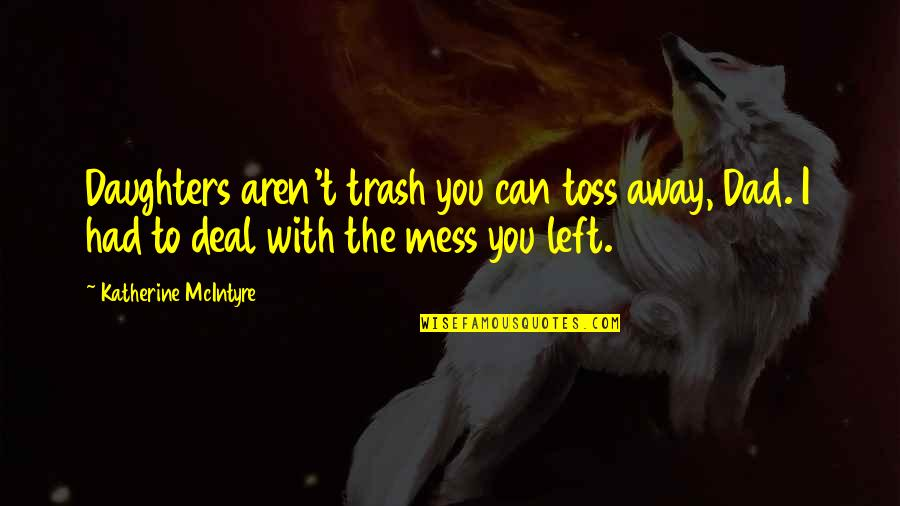 Father And Daughters Quotes By Katherine McIntyre: Daughters aren't trash you can toss away, Dad.